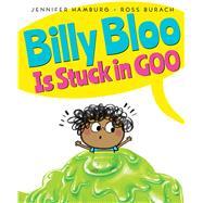 Billy Bloo is Stuck in Goo by Hamburg, Jennifer; Burach, Ross, 9780545880152