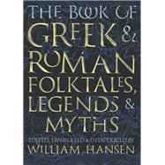 The Book of Greek & Roman Folktales, Legends, & Myths by Hansen, William; Fawkes, Glynnis, 9780691170152