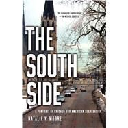 The South Side A Portrait of Chicago and American Segregation by Moore, Natalie Y., 9781137280152