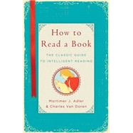 How to Read a Book The Classic Guide to Intelligent Reading by Adler, Mortimer J.; Van Doren, Charles, 9781476790152