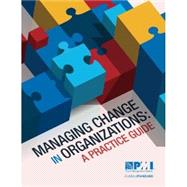 Managing Change in Organizations: A Practice Guide by Project Management Institute, 9781628250152