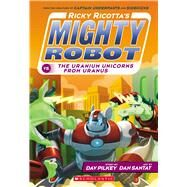 Ricky Ricotta's Mighty Robot vs. The Uranium Unicorns From Uranus by Pilkey, Dav; Santat, Dan, 9780545630153