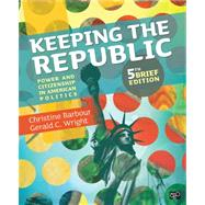 Keeping the Republic: Power and Citizenship in American Politics, 5th Brief Edition by Barbour, Christine; Wright, Gerald C., 9781452220154