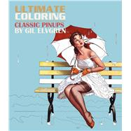 Ultimate Coloring Classic Pin-ups by Gil Elvgren Coloring Book by Elvgren, Gil; Thunder Bay Press, Editors of, 9781684120154