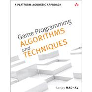 Game Programming Algorithms and Techniques A Platform-Agnostic Approach by Madhav, Sanjay, 9780321940155