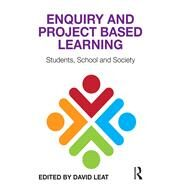 Enquiry and Project Based Learning: Students, School and Society by Leat; David, 9781138790155
