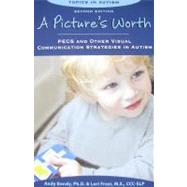 A Picture's Worth: Pecs and Other Visual Communication Strategies in Autism by Bondy, Andy, Ph.D.; Frost, Lori, 9781606130155