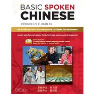 Basic Spoken Chinese : An Introduction to Speaking and Listening for Beginners by Kubler, Cornelius C., 9780804840156