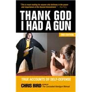 Thank God I Had a Gun: True Accounts of Self-defense by Bird, Chris, 9780983590156