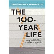 The 100-Year Life Living and working in an age of longevity by Gratton, Lynda; Scott, Andrew, 9781472930156