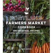 Portland Farmers Market Cookbook by Jackson, Ellen, 9781632170156