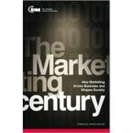 The Marketing Century How Marketing Drives Business and Shapes Society by Unknown, 9780470660157