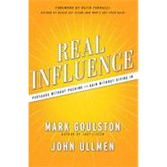 Real Influence : Persuade Without Pushing and Gain Without Giving In by Goulston, Mark; Ullmen, John; Ferrazzi, Keith, 9780814420157