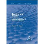 Carnival and Theater (Routledge Revivals): Plebian Culture and The Structure of Authority in Renaissance England by Bristol; Michael D., 9780415750158