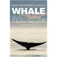 Mark Carwardine's Guide To Whale Watching In Britain And Europe Second Edition by Carwardine, Mark, 9781472910158