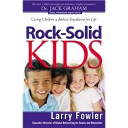 Rock-solid Kids: Giving Children a Biblical Foundation for Life by Fowler, Larry; Eggar, Jack, 9780764220159
