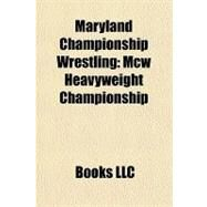 Maryland Championship Wrestling : Mcw Heavyweight Championship by , 9781156260159