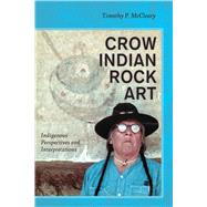 Crow Indian Rock Art: Indigenous Perspectives and Interpretations by McCleary,Timothy P, 9781629580159