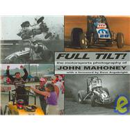 Full Tilt : The Motorsports Photography of John Mahoney by Mahoney, John, 9781891390159