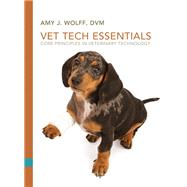 Vet Tech Essentials Core Principles in Veterinary Technology by Wolff, Amy J., 9780135080160
