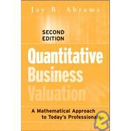 Quantitative Business Valuation : A Mathematical Approach for Today's Professionals by Abrams, Jay B., 9780470390160