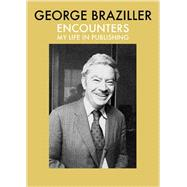 Encounters: My Life in Publishing by Braziller, George, 9780807600160
