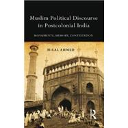 Muslim Political Discourse in Postcolonial India: Monuments, Memory, Contestation by Ahmed; Hilal, 9781138020160