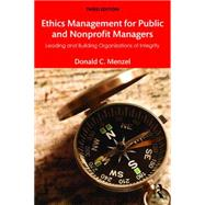 Ethics Management for Public and Nonprofit Managers: Leading and Building Organizations of Integrity by Menzel; Donald C, 9781138190160