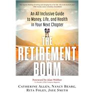 The Retirement Boom: An All Inclusive Guide to Money, Life, and Health in Your Next Chapter by Allen, Catherine; Bearg, Nancy; Foley, Rita; Smith, Jaye; Webber, Alan, 9781632650160