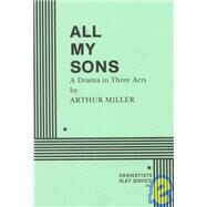 All My Sons: A Drama in Three Acts by Miller, Arthur; Miller, Authur; Bigsby, C. W. E., 9780822200161
