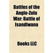 Battles of the Anglo-Zulu War : Battle of Isandlwana by , 9781156210161