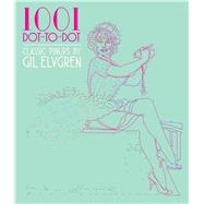 1001 Dot-to-Dot Pin-ups by Gil Elvgren by Elvgren, Gil; Thunder Bay Press, Editors of, 9781684120161