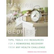 Making the Most of Bed Rest Tips, Tools, and Resources for a Rewarding Recovery from Any Health Challenge by Peterson, Barbara Edelston, 9781936740161