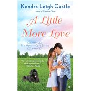 A Little More Love by Castle, Kendra Leigh, 9781101990162