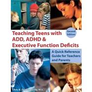 Teaching Teens with ADD, ADHD and Executive Function Deficits : A Quick Reference Guide for Teachers and Parents: 2nd Edition by Dendy, Chris A. Zeigler, 9781606130162