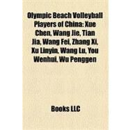 Olympic Beach Volleyball Players of Chin : Xue Chen, Wang Jie, Tian Jia, Wang Fei, Zhang Xi, Xu Linyin, Wang Lu, You Wenhui, Wu Penggen by , 9781157350163