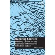 Queering Conflict : Examining Lesbian and Gay Experiences of Homophobia in Northern Ireland by Duggan, Marian, 9781409420163