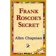 Frank Roscoe's Secret by Chapman, Allen, 9781421820163