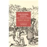 Girlfriends, Ghosts, and Other Stories by WALSER, ROBERTWHALEN, TOM, 9781681370163
