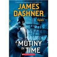 A Mutiny in Time (Infinity Ring, Book 1) by Dashner, James, 9780545900164