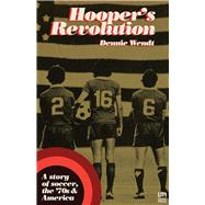 Hooper's Revolution A Story of Soccer, the 70's, & America by Wendt, Dennie, 9781944700164