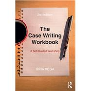 The Case Writing Workbook: A Self-Guided Workshop by Vega; Gina, 9781138210165