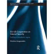 EU-US Cooperation on Internal Security: Building a Transatlantic Regime by Anagnostakis; Dimitrios, 9781138690165