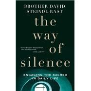 The Way of Silence by Steindl-Rast, David; Von Stamwitz, Alicia, 9781632530165