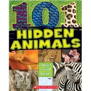 101 Hidden Animals by Berger, Melvin; Berger, Gilda, 9780545670166