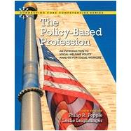 The Policy-Based Profession: An Introduction to Social Welfare Policy Analysis for Social Workers, Sixth Edition by Philip R. Popple;   Leslie  Leighninger, 9780205920167