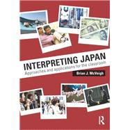 Interpreting Japan: Approaches and Applications for the Classroom by McVeigh; Brian, 9780415730167