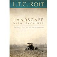 Landscape With Machines by Rolt, L. T. C., 9780750970167