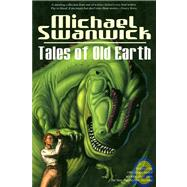 Tales of Old Earth by SWANWICK, MICHAEL, 9781583940167
