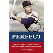 Perfect: The Rise and Fall of John Paciorek, Baseball's Greatest One-game Wonder by Wagner, Steven K., 9781621240167